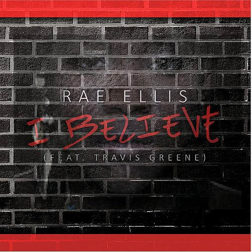 Play & Download I Believe  (feat. Travis Greene) by Rae Ellis | Napster