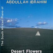 Play & Download Desert Flowers by Abdullah Ibrahim | Napster