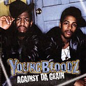 Play & Download Against Da Grain by Youngbloodz | Napster