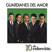 Play & Download 10 De Colección by Guardianes Del Amor | Napster