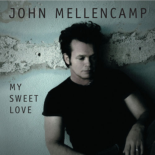 Play & Download My Sweet Love by John Mellencamp | Napster