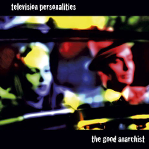 Play & Download The Good Anarchist by Television Personalities | Napster