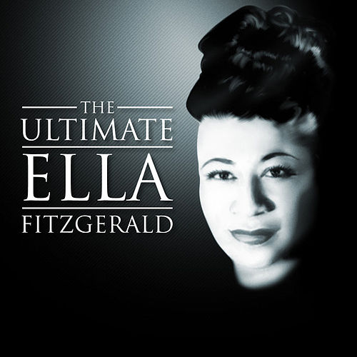 Play & Download The Ultimate Ella Fitzgerald by Ella Fitzgerald | Napster