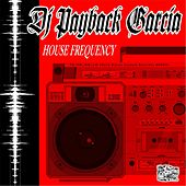 Play & Download House Frequency by DJ Payback Garcia | Napster