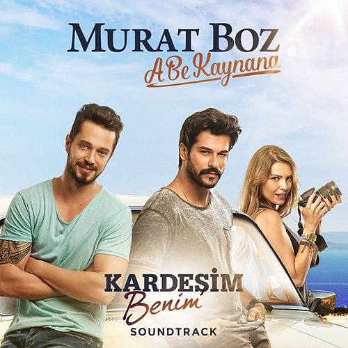 Play & Download A Be Kaynana (Kardeşim Benim Soundtrack) by Murat Boz | Napster