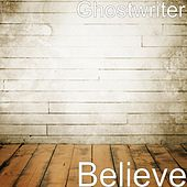 Believe by The Ghostwriter