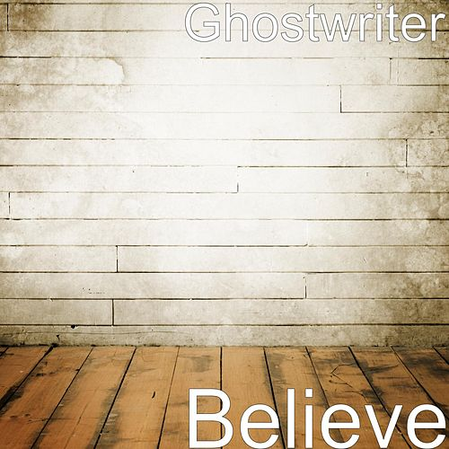 Play & Download Believe by The Ghostwriter | Napster