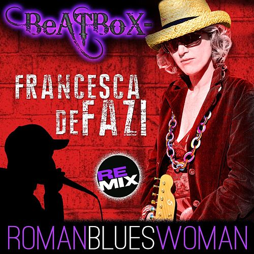Play & Download Roman Blues Woman (Beatbox Remix) by francesca de fazi | Napster
