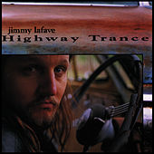 Play & Download Highway Trance by Jimmy LaFave | Napster