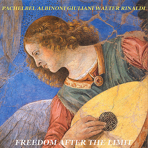 Pachelbel - Albinoni - Giuliani - Walter Rinaldi: Freedom After the Limit by Various Artists