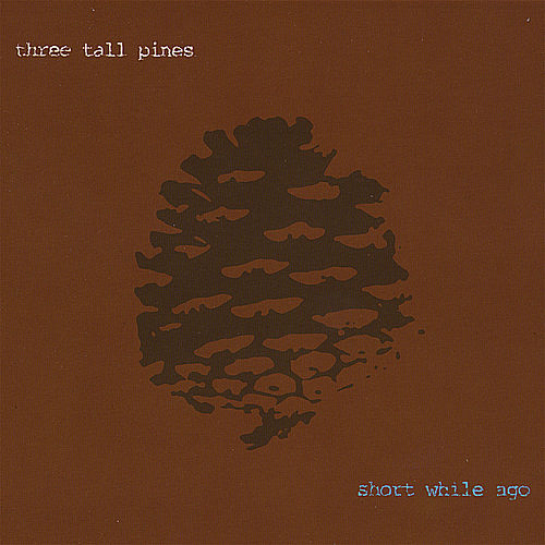 Play & Download Short While Ago by Three Tall Pines | Napster