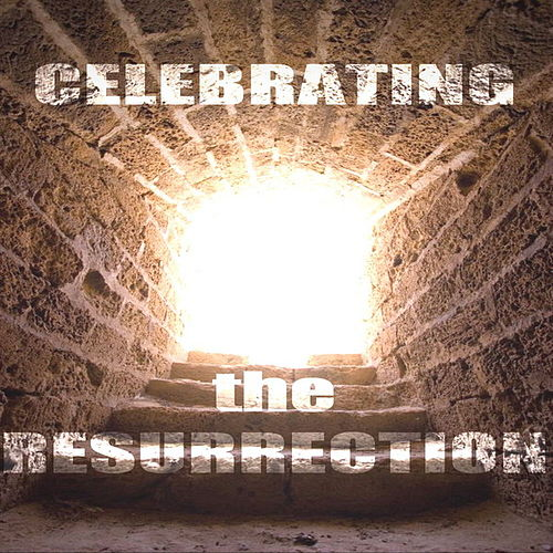 Play & Download Celebrating the Resurrection by Various Artists | Napster
