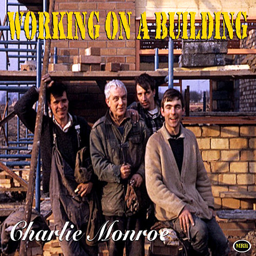 Play & Download Working On A Building by Charlie Monroe | Napster
