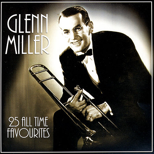 25 All Time Favourites by Glenn Miller