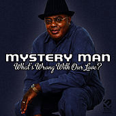 Play & Download What's Wrong With Our Love by Mystery Man | Napster