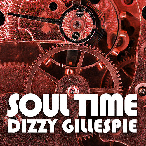Play & Download Soul Time by Dizzy Gillespie | Napster