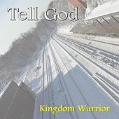 Play & Download Tell God by Kingdom Warrior | Napster