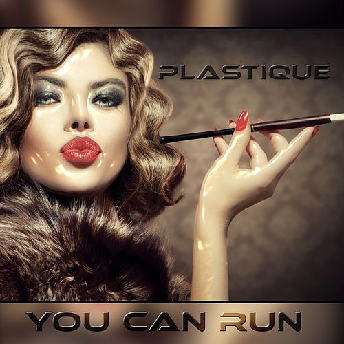 Play & Download You Can Run by Plastique | Napster