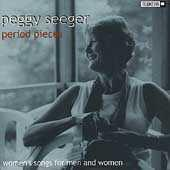 Play & Download Period Pieces: Women's Songs For Men And Women by Peggy Seeger | Napster