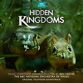 Play & Download Hidden Kingdoms (Original Television Soundtrack) by Ben Foster | Napster