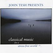 Play & Download Classical Music for a Stress-Free World by John Tesh | Napster
