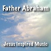Father Abraham by Jesus Inspired Music