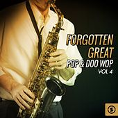 Forgotten Great Pop & Doo Wop, Vol. 4 by Various Artists