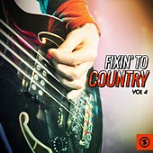 Play & Download Fixin' to Country, Vol. 4 by Various Artists | Napster