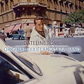 Play & Download Dateline Rome by Original Dixieland Jazz Band | Napster