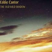 The Old Wild Shadow (Remastered) von Eddie Cantor