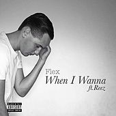 Play & Download When I Wanna (feat. Reez ) by Flex | Napster