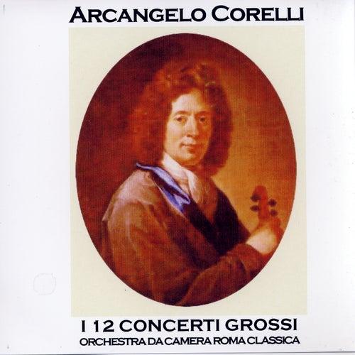 Arcangelo Corelli: I 12 Concerti Grossi Op. 6 by Orchestra Da Camera Roma Classica