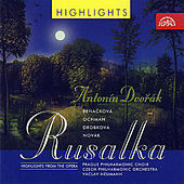 Play & Download Dvořák: Rusalka - highlights / Various by Czech Philharmonic Orchestra | Napster