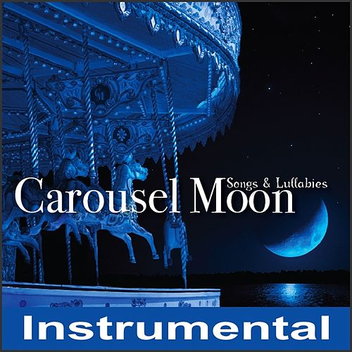 Instrumental Songs & Lullabies by Carousel Moon