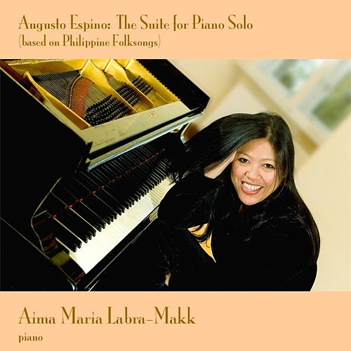 Play & Download Augusto Espino: The Suite for Piano Solo (based On Philippine Folksongs) by Aima Maria Labra-Makk | Napster