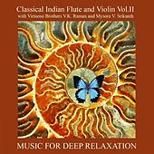 Play & Download Classical Indian Flute and Violin Vol. II With Virtuoso Brothers V.K. Raman and Mysore V. Srikanth by Music For Relaxation | Napster