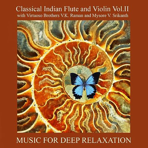 Classical Indian Flute and Violin Vol. II With Virtuoso Brothers V.K. Raman and Mysore V. Srikanth by Music For Relaxation