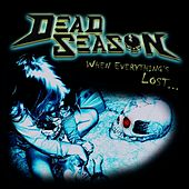 When Everything's Lost... by Dead Season