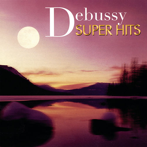 Super Hits - Debussy by Various Artists