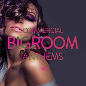 Play & Download Commercial Bigroom Anthems, Vol. 2 by Various Artists | Napster