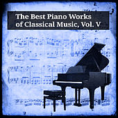 The Best Piano Works of Classical Music, Vol. V by Various Artists