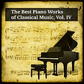 Play & Download The Best Piano Works of Classical Music, Vol. IV by Peter Schmalfuß | Napster