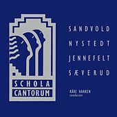 Play & Download Schola Cantorum: Sandvold - Nystedt - Jennefelt - Sæverud by Schola Cantorum | Napster