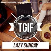 Play & Download TGIF Playlist Collection: Lazy Sunday (Chill & Ease Up Playlist to Relax) by Various Artists | Napster