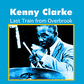 Play & Download Last Train from Overbrook by Kenny Clarke | Napster