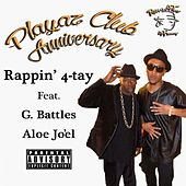 Play & Download Playaz Club Anniversary (feat. G. Battles & Aloe Jo'El) - Single by Rappin' 4-Tay | Napster
