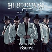 Ayer, Hoy y Siempre by Los Herederos De Nuevo Leon