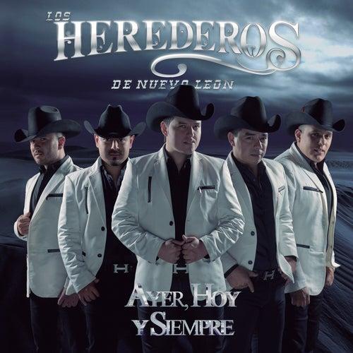 Play & Download Ayer, Hoy y Siempre by Los Herederos De Nuevo Leon | Napster