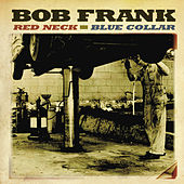 Play & Download Red Neck, Blue Collar by Bob Frank | Napster