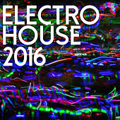 Play & Download Electro House 2016 by Various Artists | Napster
